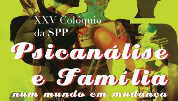 """23-24 MAY 2014. LISBON. PORTUGAL :XXV Colóquio """"Psicanálise e Família – Num Mundo em Mudança"""" Sociedade Portuguesa de Psicanálise"""